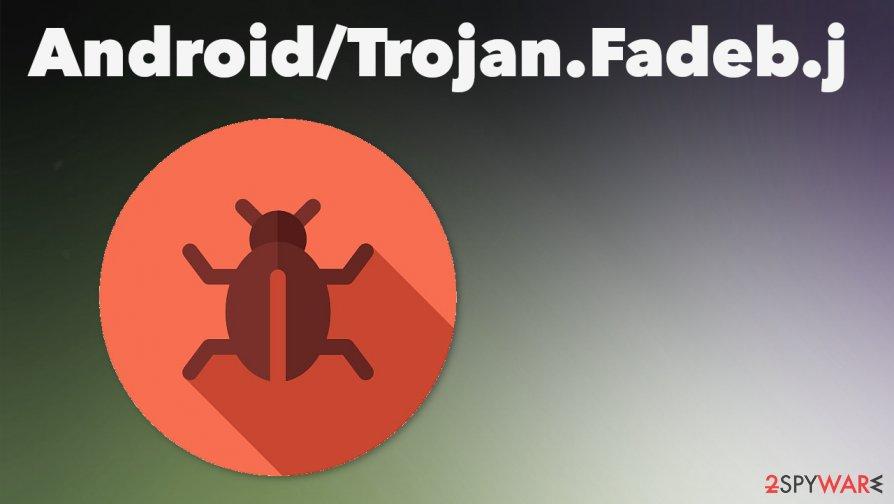Android/Trojan.Fadeb.j