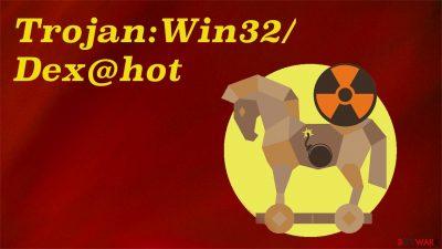 Trojan:Win32/Dex@hot